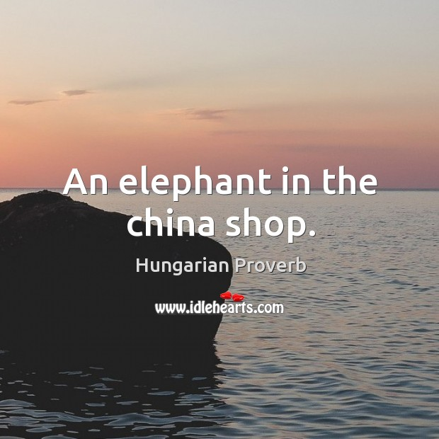 Image, An elephant in the china shop.