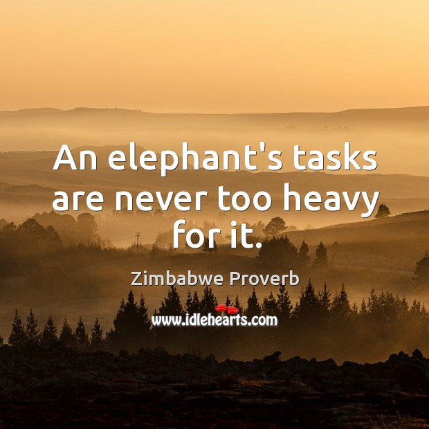 Image, An elephant's tasks are never too heavy for it.