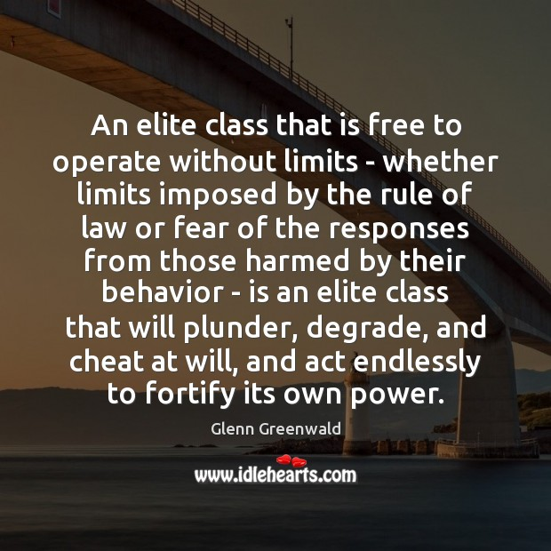 An elite class that is free to operate without limits – whether Behavior Quotes Image