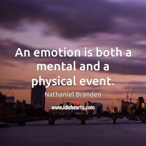 An emotion is both a mental and a physical event. Image