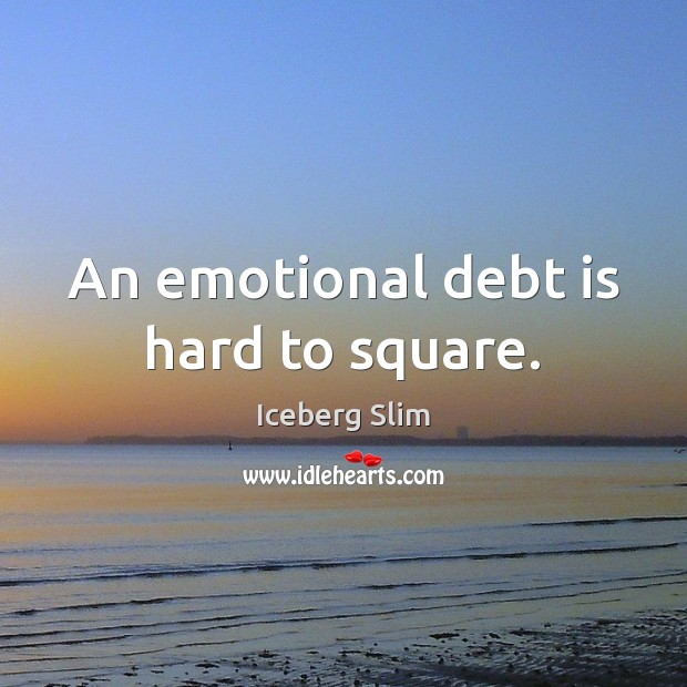 An emotional debt is hard to square. Debt Quotes Image