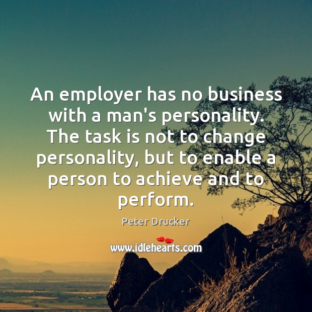 An employer has no business with a man's personality. The task is Peter Drucker Picture Quote