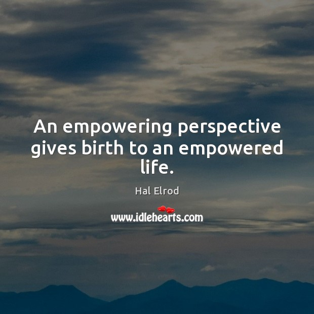 An empowering perspective gives birth to an empowered life. Hal Elrod Picture Quote
