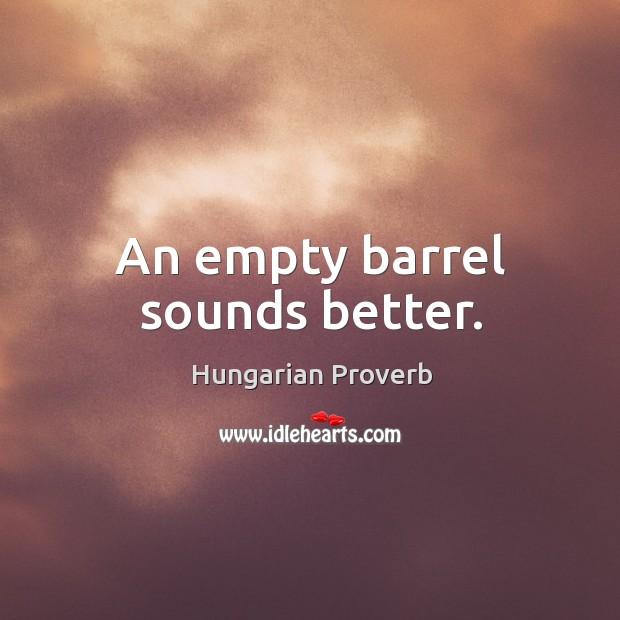 Image, An empty barrel sounds better.