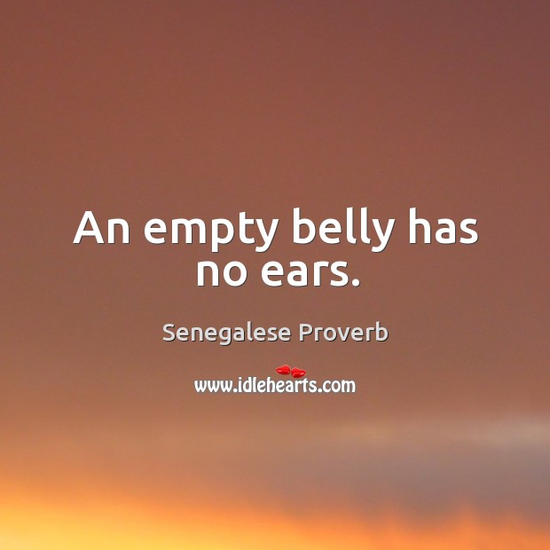 An empty belly has no ears. Image