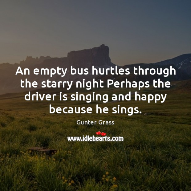 An empty bus hurtles through the starry night Perhaps the driver is Gunter Grass Picture Quote
