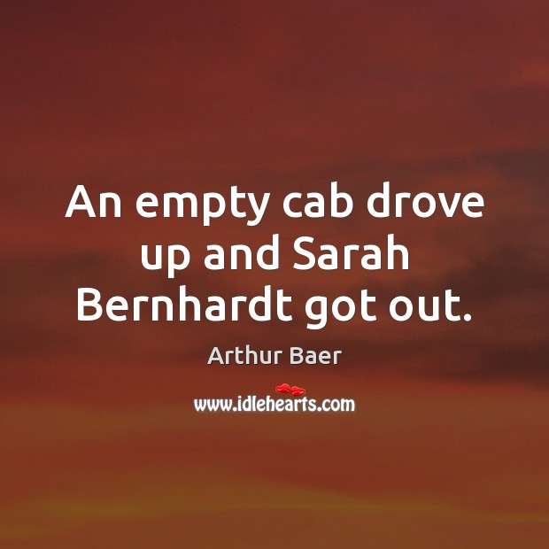 Image, An empty cab drove up and Sarah Bernhardt got out.