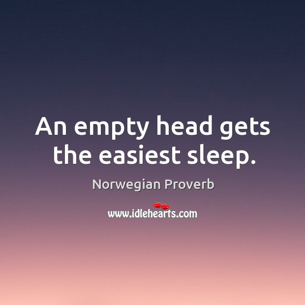An empty head gets the easiest sleep. Norwegian Proverbs Image