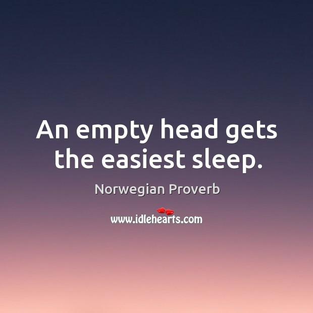 An empty head gets the easiest sleep. Norwegian Proverbs Image