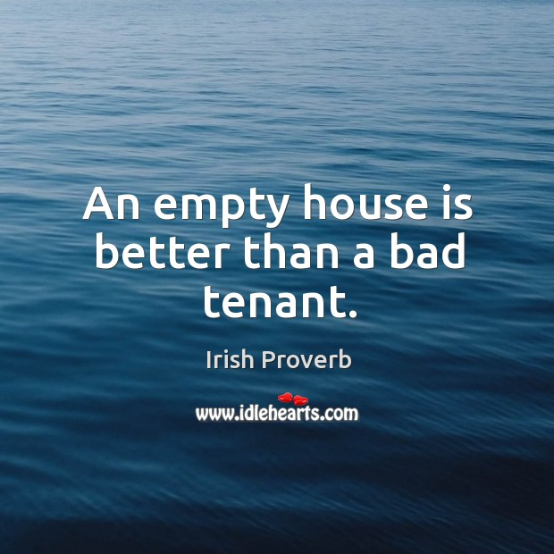Image, An empty house is better than a bad tenant.