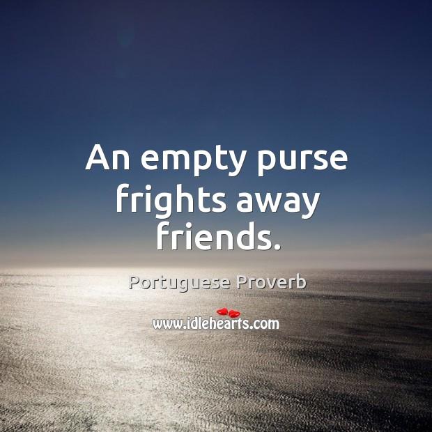 An empty purse frights away friends. Image