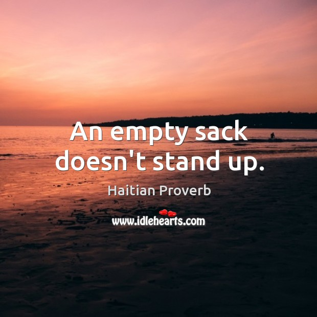 An empty sack doesn't stand up. Haitian Proverbs Image