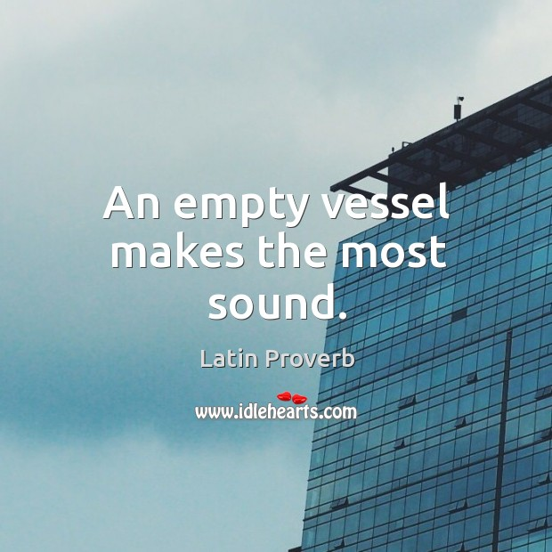 An empty vessel makes the most sound. Latin Proverbs Image