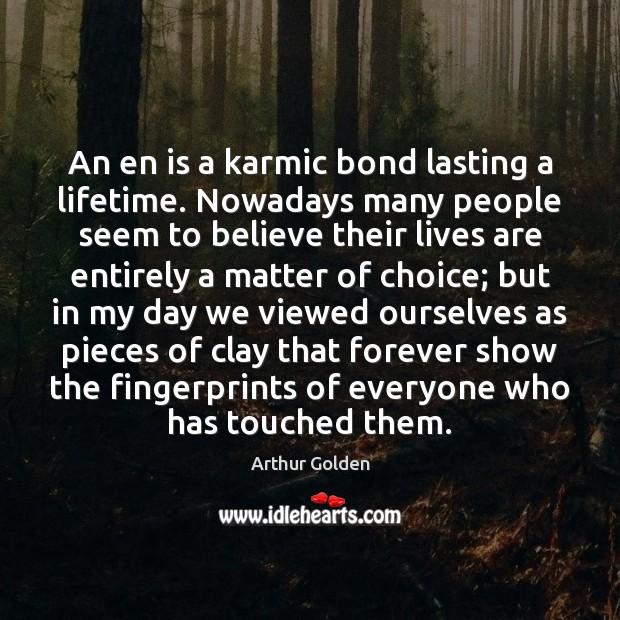 An en is a karmic bond lasting a lifetime. Nowadays many people Arthur Golden Picture Quote