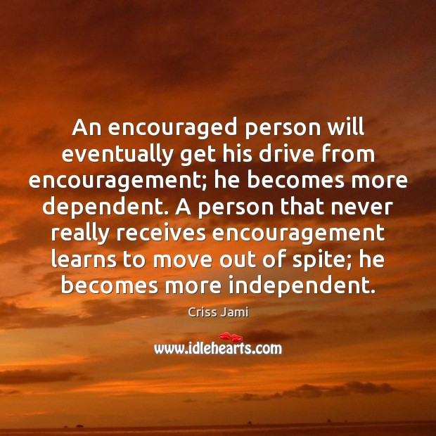 Image, An encouraged person will eventually get his drive from encouragement; he becomes