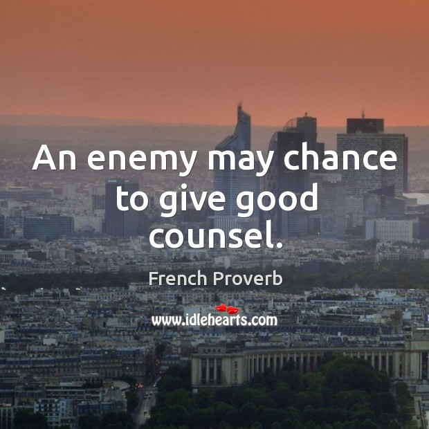 An enemy may chance to give good counsel. Image
