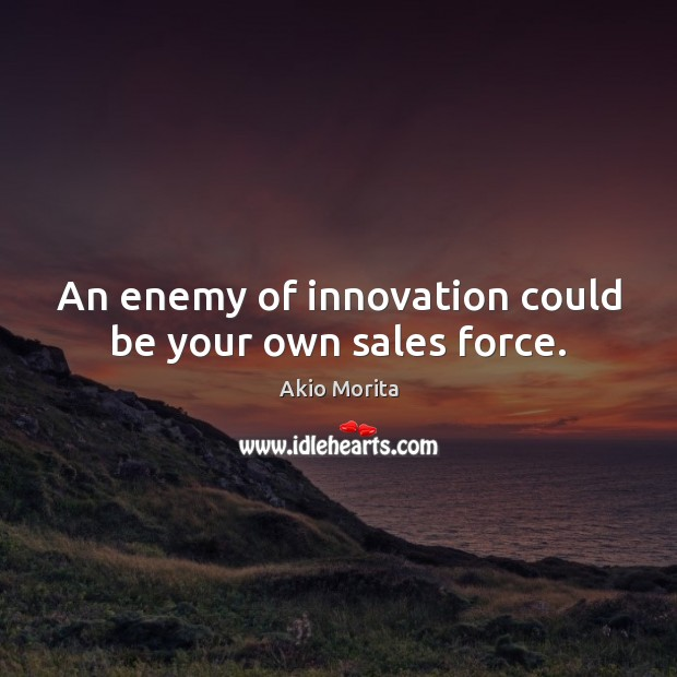 Image, An enemy of innovation could be your own sales force.