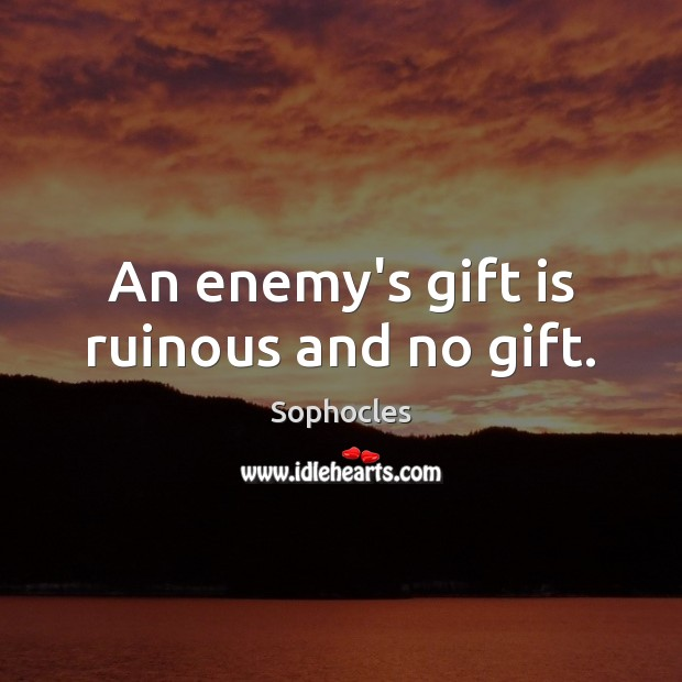 Image, An enemy's gift is ruinous and no gift.