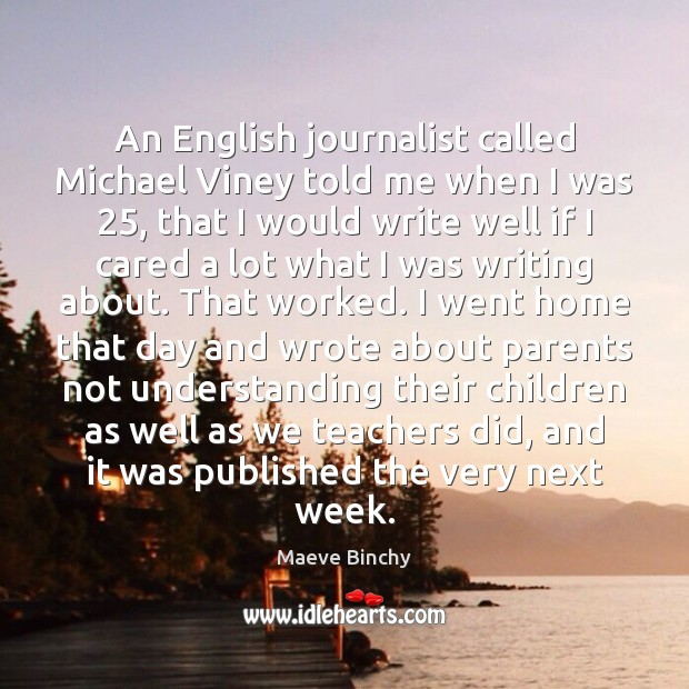 An English journalist called Michael Viney told me when I was 25, that Image