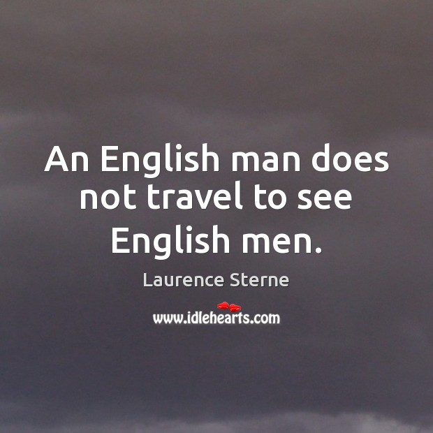 An English man does not travel to see English men. Image