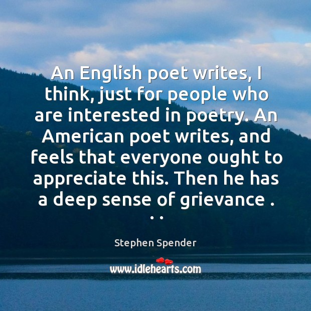 An English poet writes, I think, just for people who are interested Stephen Spender Picture Quote