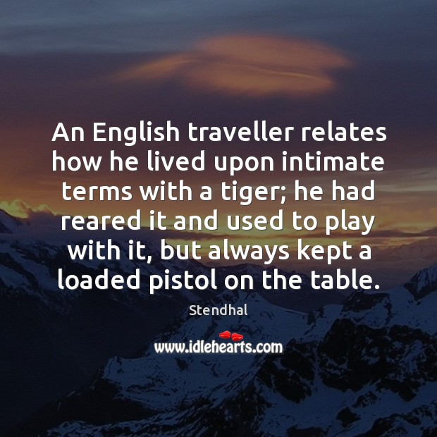 An English traveller relates how he lived upon intimate terms with a Stendhal Picture Quote