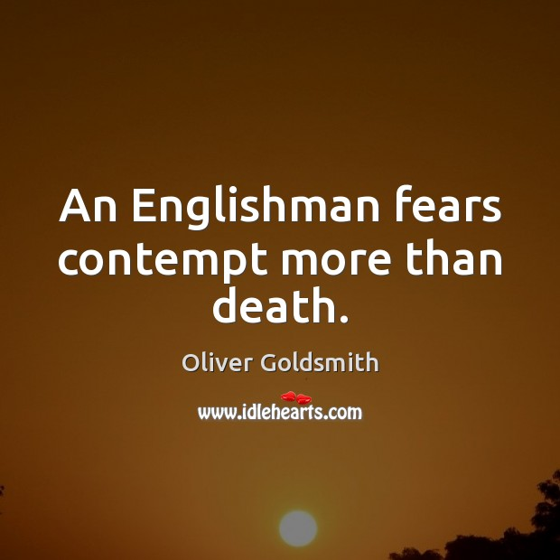 An Englishman fears contempt more than death. Image