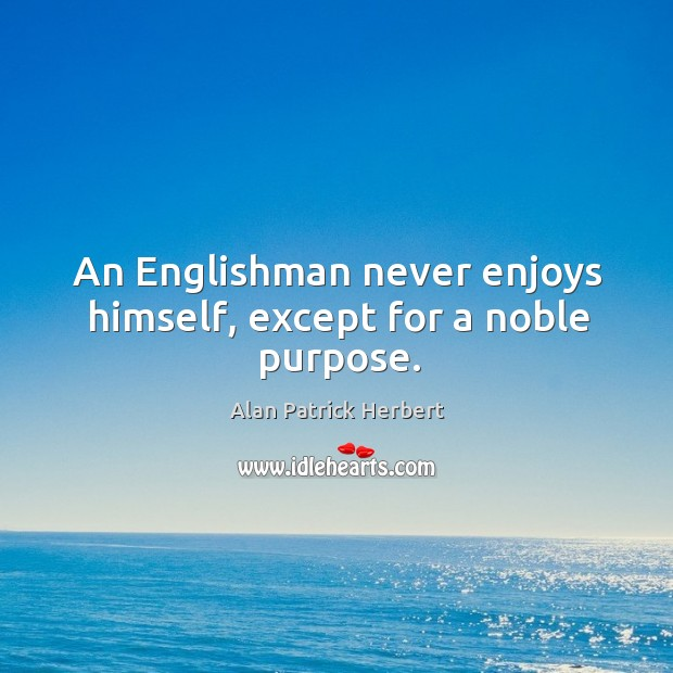 Image, An englishman never enjoys himself, except for a noble purpose.