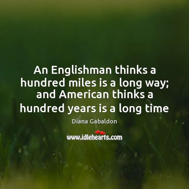 Image, An Englishman thinks a hundred miles is a long way; and American