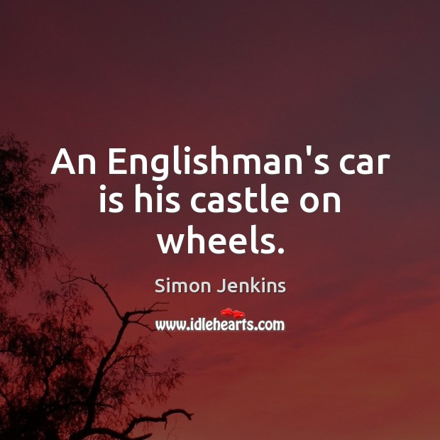 An Englishman's car is his castle on wheels. Car Quotes Image