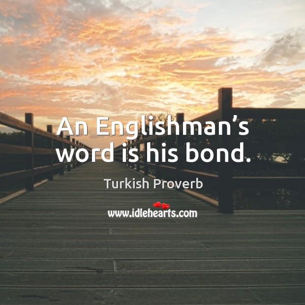 An englishman's word is his bond. Turkish Proverbs Image
