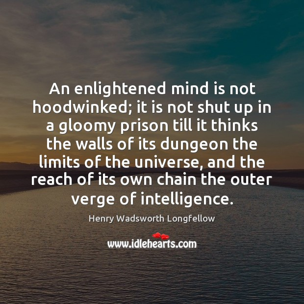 An enlightened mind is not hoodwinked; it is not shut up in Henry Wadsworth Longfellow Picture Quote