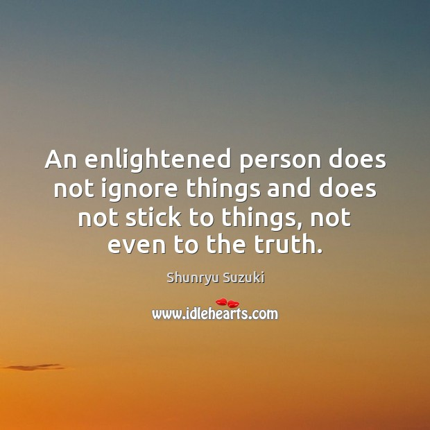 Image about An enlightened person does not ignore things and does not stick to