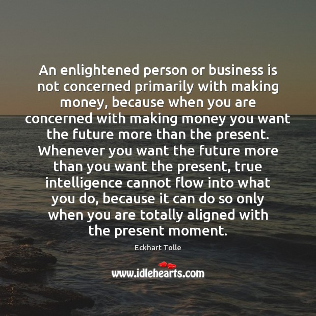An enlightened person or business is not concerned primarily with making money, Image