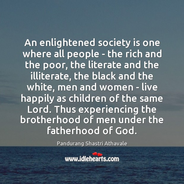 An enlightened society is one where all people – the rich and Pandurang Shastri Athavale Picture Quote