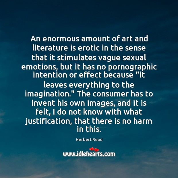 An enormous amount of art and literature is erotic in the sense Herbert Read Picture Quote