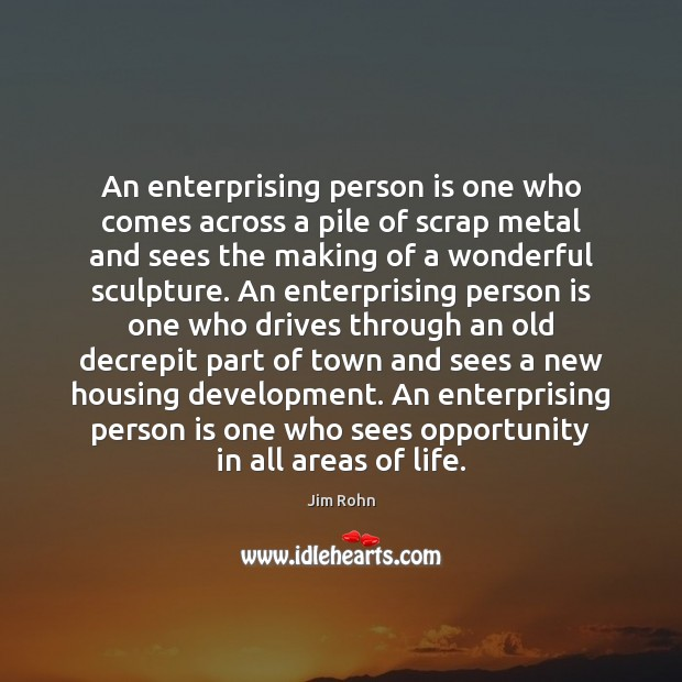 An enterprising person is one who comes across a pile of scrap Jim Rohn Picture Quote
