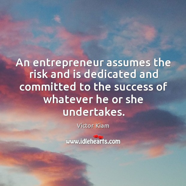 An entrepreneur assumes the risk and is dedicated and committed to the success of whatever he or she undertakes. Victor Kiam Picture Quote