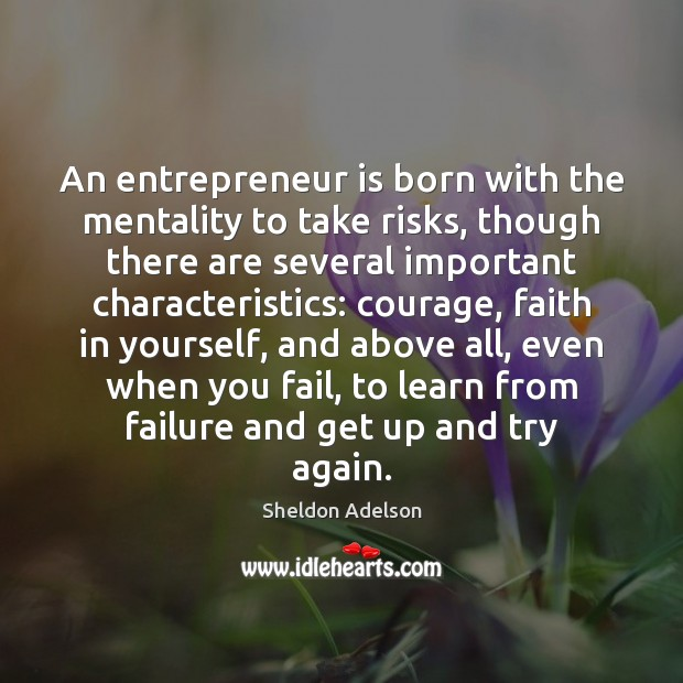 An entrepreneur is born with the mentality to take risks, though there Try Again Quotes Image