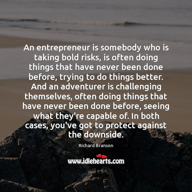 An entrepreneur is somebody who is taking bold risks, is often doing Image
