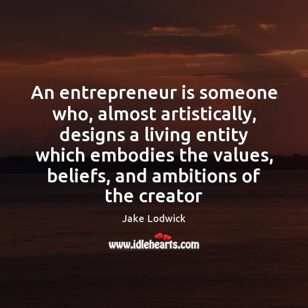 Image, An entrepreneur is someone who, almost artistically, designs a living entity which