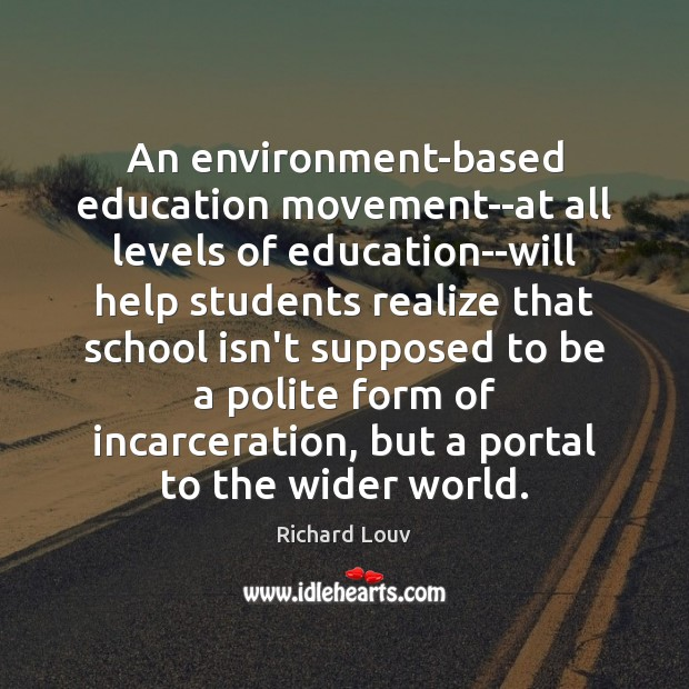 An environment-based education movement–at all levels of education–will help students realize that Image