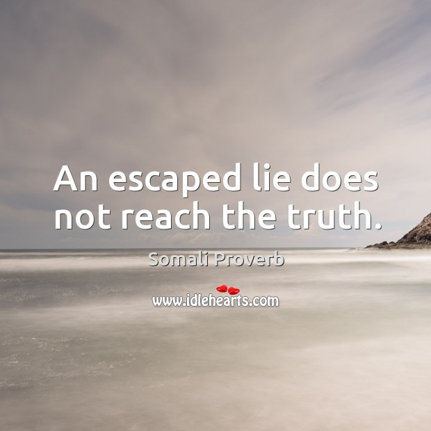 An escaped lie does not reach the truth. Somali Proverbs Image