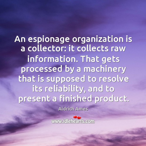 Image, An espionage organization is a collector: it collects raw information.