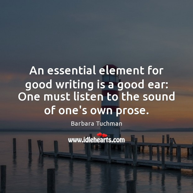 Image, An essential element for good writing is a good ear: One must