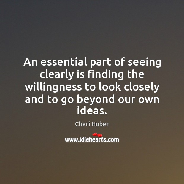 Image, An essential part of seeing clearly is finding the willingness to look