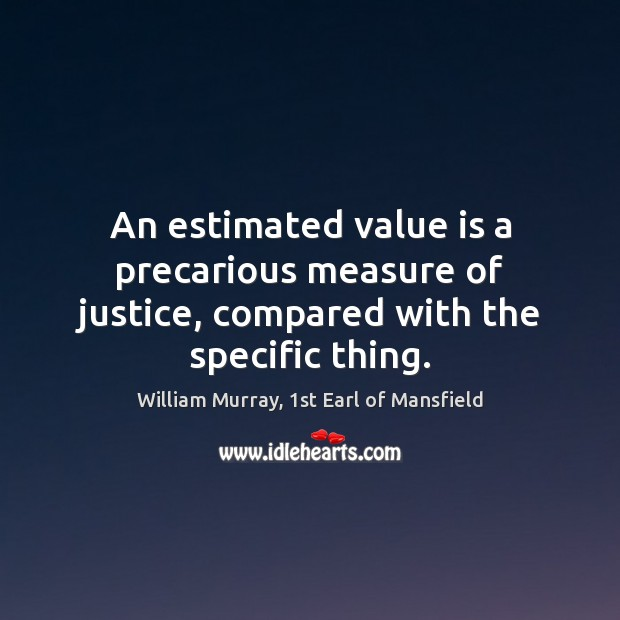 An estimated value is a precarious measure of justice, compared with the specific thing. Image