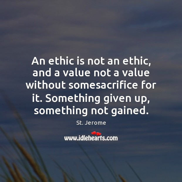 An ethic is not an ethic, and a value not a value St. Jerome Picture Quote
