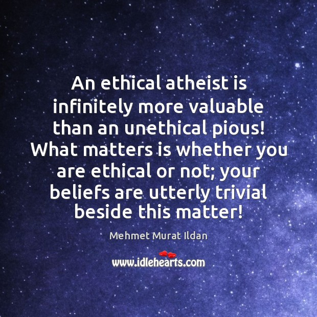 Image, An ethical atheist is infinitely more valuable than an unethical pious! What