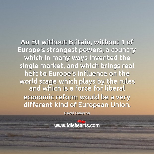 An EU without Britain, without 1 of Europe's strongest powers, a country which Image